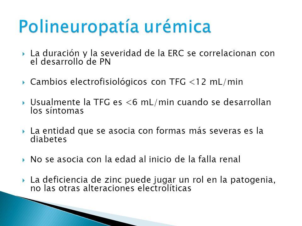 La duración y la severidad de la ERC se correlacionan con el desarrollo de PN Cambios electrofisiológicos con TFG <12 mL/min Usualmente la TFG es <6 mL/min cuando se desarrollan los síntomas La entidad que se asocia con formas más severas es la diabetes No se asocia con la edad al inicio de la falla renal La deficiencia de zinc puede jugar un rol en la patogenia, no las otras alteraciones electrolíticas