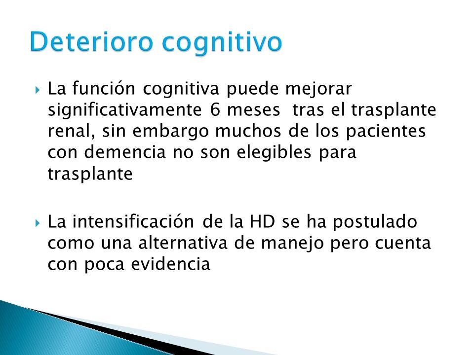 La función cognitiva puede mejorar significativamente 6 meses tras el trasplante renal, sin embargo muchos de los pacientes con demencia no son elegibles para trasplante La intensificación de la HD se ha postulado como una alternativa de manejo pero cuenta con poca evidencia