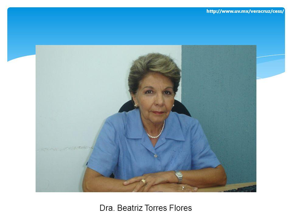 http://www.uv.mx/veracruz/cess/ Dra. Beatriz Torres Flores