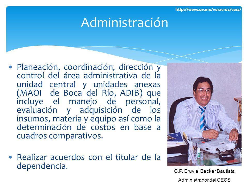 http://www.uv.mx/veracruz/cess/ Planeación, coordinación, dirección y control del área administrativa de la unidad central y unidades anexas (MAOI de