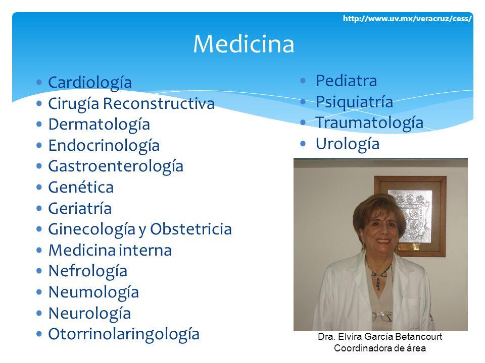 http://www.uv.mx/veracruz/cess/ Cardiología Cirugía Reconstructiva Dermatología Endocrinología Gastroenterología Genética Geriatría Ginecología y Obst