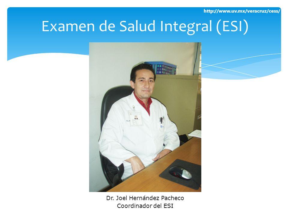 http://www.uv.mx/veracruz/cess/ Examen de Salud Integral (ESI) Dr. Joel Hernández Pacheco Coordinador del ESI