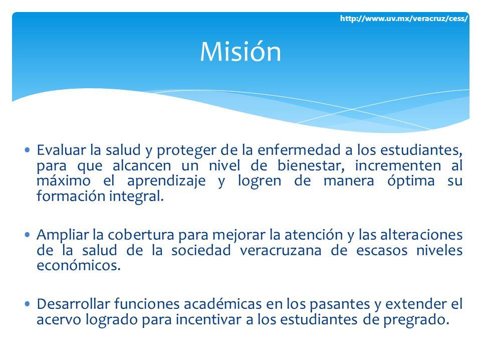 http://www.uv.mx/veracruz/cess/ Evaluar la salud y proteger de la enfermedad a los estudiantes, para que alcancen un nivel de bienestar, incrementen a