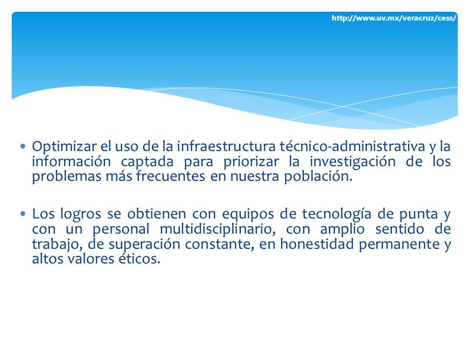 http://www.uv.mx/veracruz/cess/ Optimizar el uso de la infraestructura técnico-administrativa y la información captada para priorizar la investigación