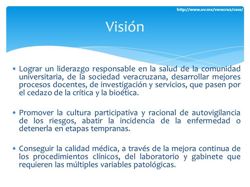 http://www.uv.mx/veracruz/cess/ Lograr un liderazgo responsable en la salud de la comunidad universitaria, de la sociedad veracruzana, desarrollar mej