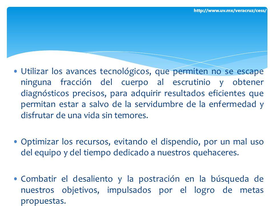 http://www.uv.mx/veracruz/cess/ Utilizar los avances tecnológicos, que permiten no se escape ninguna fracción del cuerpo al escrutinio y obtener diagn
