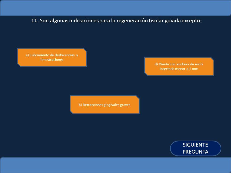 11. Son algunas indicaciones para la regeneración tisular guiada excepto: a) Cubrimiento de deshicencias y fenestraciones d) Diente con anchura de enc