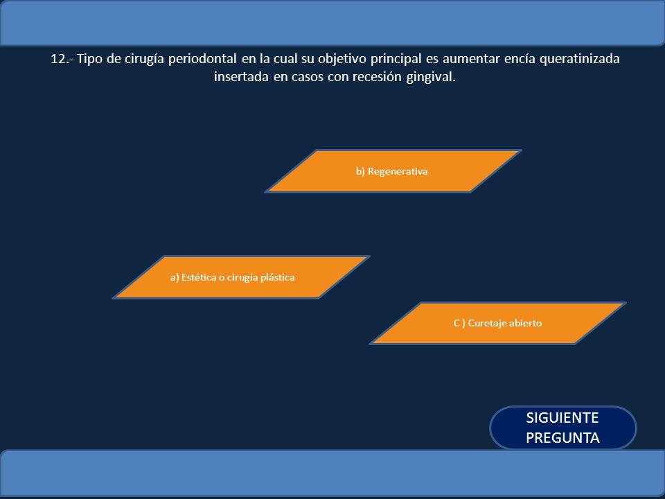 12.- Tipo de cirugía periodontal en la cual su objetivo principal es aumentar encía queratinizada insertada en casos con recesión gingival. b) Regener