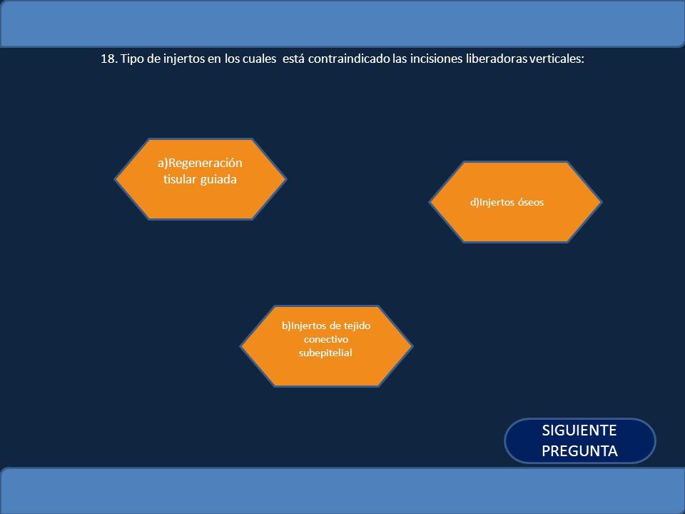 18. Tipo de injertos en los cuales está contraindicado las incisiones liberadoras verticales: a)Regeneración tisular guiada b)Injertos de tejido conec