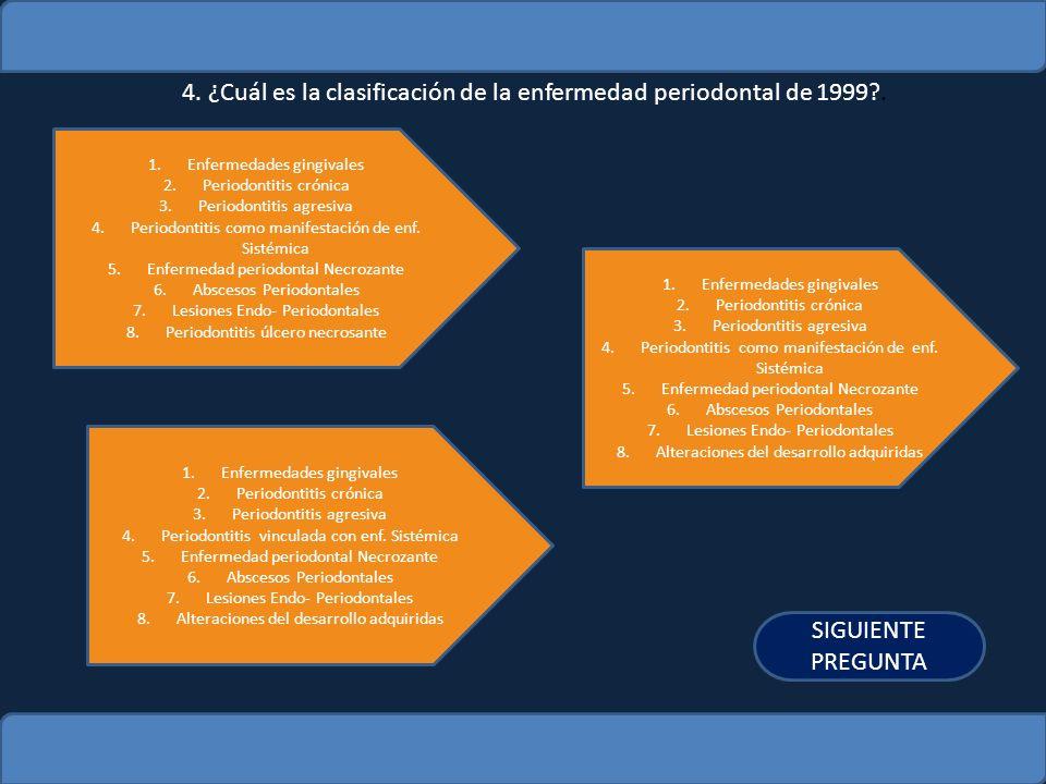 4. ¿Cuál es la clasificación de la enfermedad periodontal de 1999?. 1.Enfermedades gingivalesEnfermedades gingivales 2.Periodontitis crónicaPeriodonti
