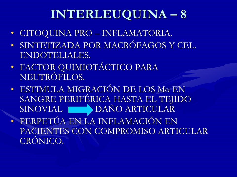 INTERLEUQUINA – 8 CITOQUINA PRO – INFLAMATORIA.CITOQUINA PRO – INFLAMATORIA. SINTETIZADA POR MACRÓFAGOS Y CEL. ENDOTELIALES.SINTETIZADA POR MACRÓFAGOS