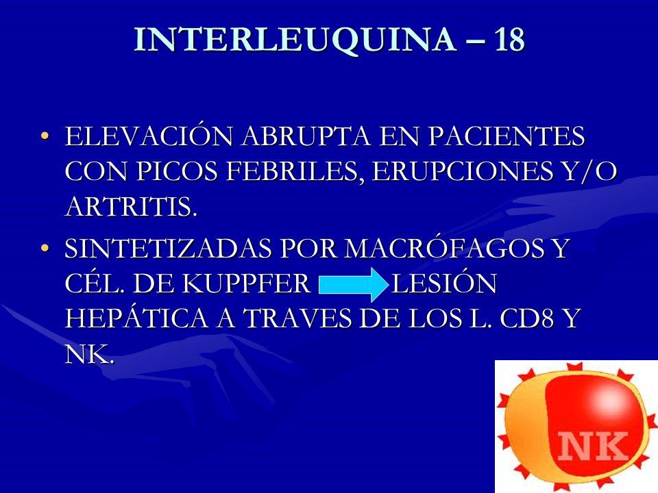INTERLEUQUINA – 18 ELEVACIÓN ABRUPTA EN PACIENTES CON PICOS FEBRILES, ERUPCIONES Y/O ARTRITIS.ELEVACIÓN ABRUPTA EN PACIENTES CON PICOS FEBRILES, ERUPC