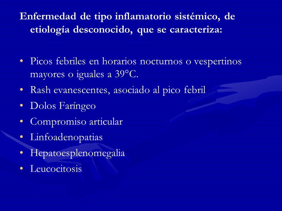 Enfermedad de tipo inflamatorio sistémico, de etiología desconocido, que se caracteriza: Picos febriles en horarios nocturnos o vespertinos mayores o