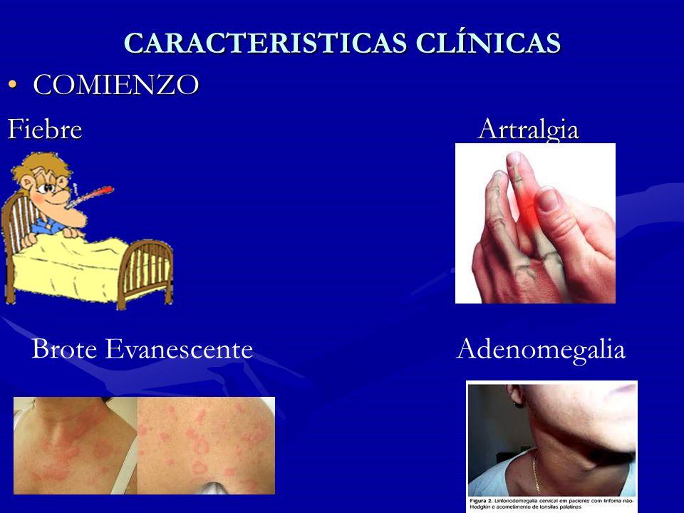 CARACTERISTICAS CLÍNICAS COMIENZOCOMIENZO Fiebre Artralgia Brote EvanescenteAdenomegalia