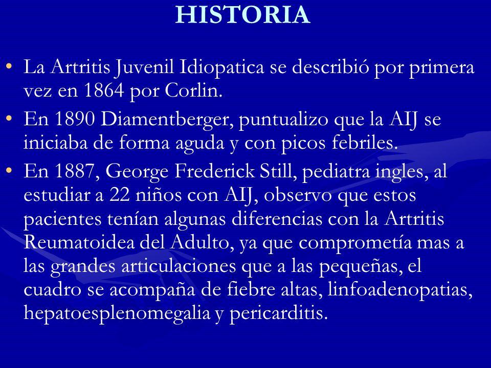 HISTORIA La Artritis Juvenil Idiopatica se describió por primera vez en 1864 por Corlin. En 1890 Diamentberger, puntualizo que la AIJ se iniciaba de f