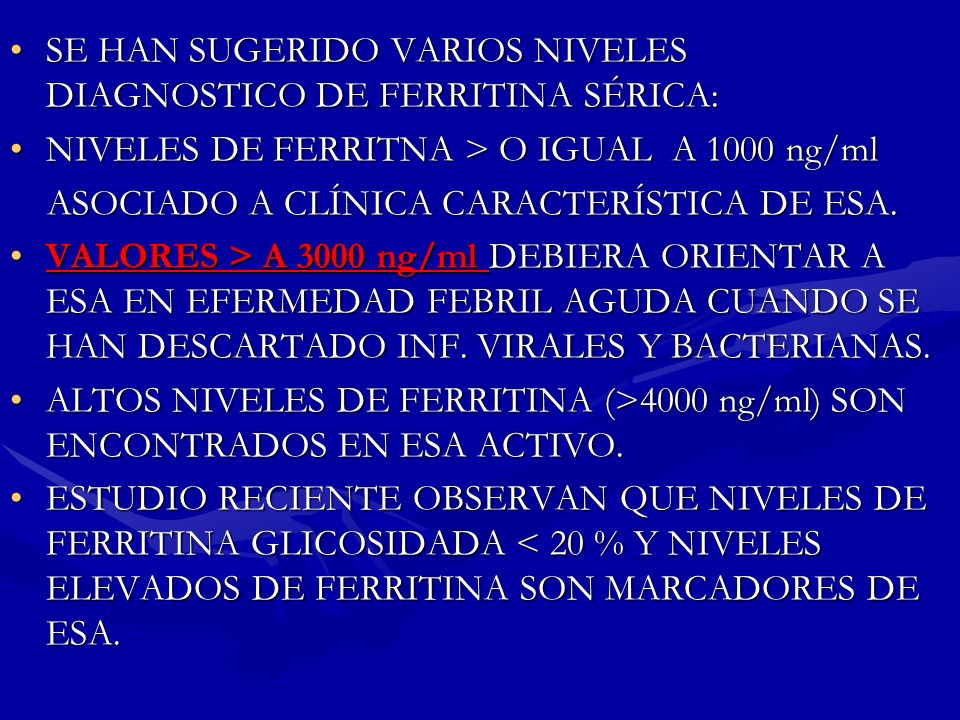 SE HAN SUGERIDO VARIOS NIVELES DIAGNOSTICO DE FERRITINA SÉRICA:SE HAN SUGERIDO VARIOS NIVELES DIAGNOSTICO DE FERRITINA SÉRICA: NIVELES DE FERRITNA > O