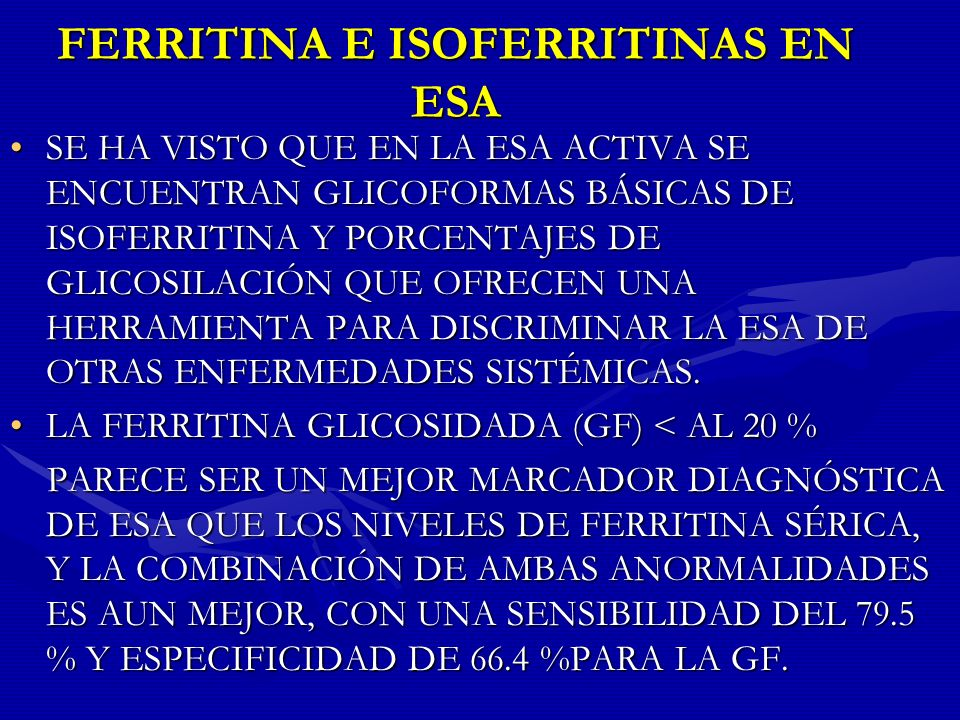 FERRITINA E ISOFERRITINAS EN ESA SE HA VISTO QUE EN LA ESA ACTIVA SE ENCUENTRAN GLICOFORMAS BÁSICAS DE ISOFERRITINA Y PORCENTAJES DE GLICOSILACIÓN QUE