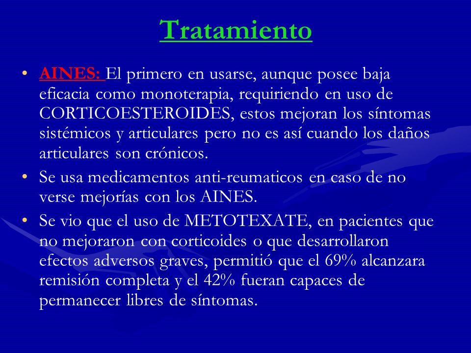 Tratamiento AINES: El primero en usarse, aunque posee baja eficacia como monoterapia, requiriendo en uso de CORTICOESTEROIDES, estos mejoran los sínto