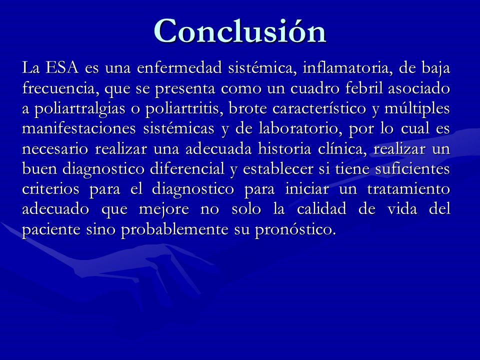 Conclusión La ESA es una enfermedad sistémica, inflamatoria, de baja frecuencia, que se presenta como un cuadro febril asociado a poliartralgias o pol