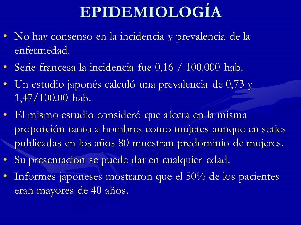 EPIDEMIOLOGÍA No hay consenso en la incidencia y prevalencia de la enfermedad.No hay consenso en la incidencia y prevalencia de la enfermedad. Serie f