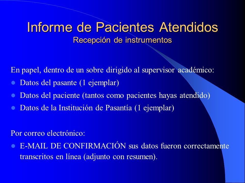 Informe de Pacientes Atendidos Recepción de instrumentos En papel, dentro de un sobre dirigido al supervisor académico: Datos del pasante (1 ejemplar)