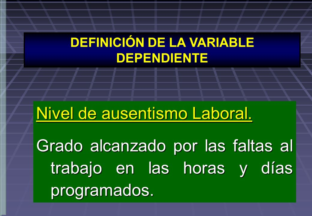 DEFINICIÓN DE LA VARIABLE DEPENDIENTE Nivel de ausentismo Laboral.