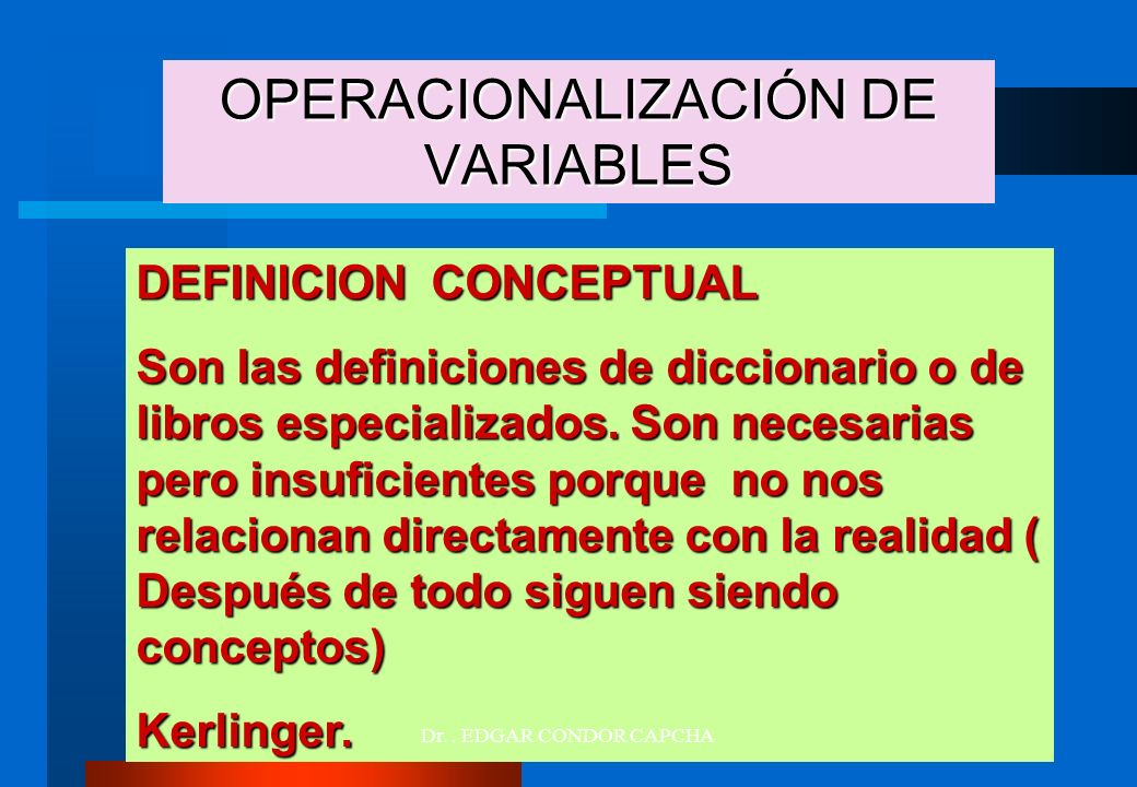 DEFINICION CONCEPTUAL Son las definiciones de diccionario o de libros especializados. Son necesarias pero insuficientes porque no nos relacionan direc