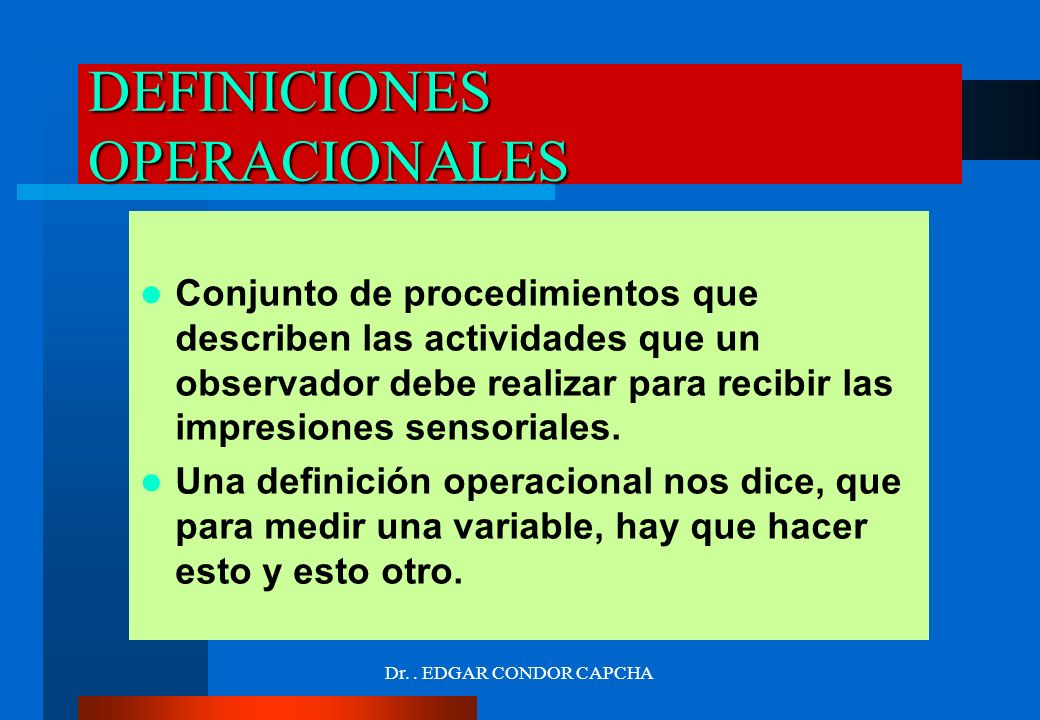 DEFINICIONES OPERACIONALES Conjunto de procedimientos que describen las actividades que un observador debe realizar para recibir las impresiones senso