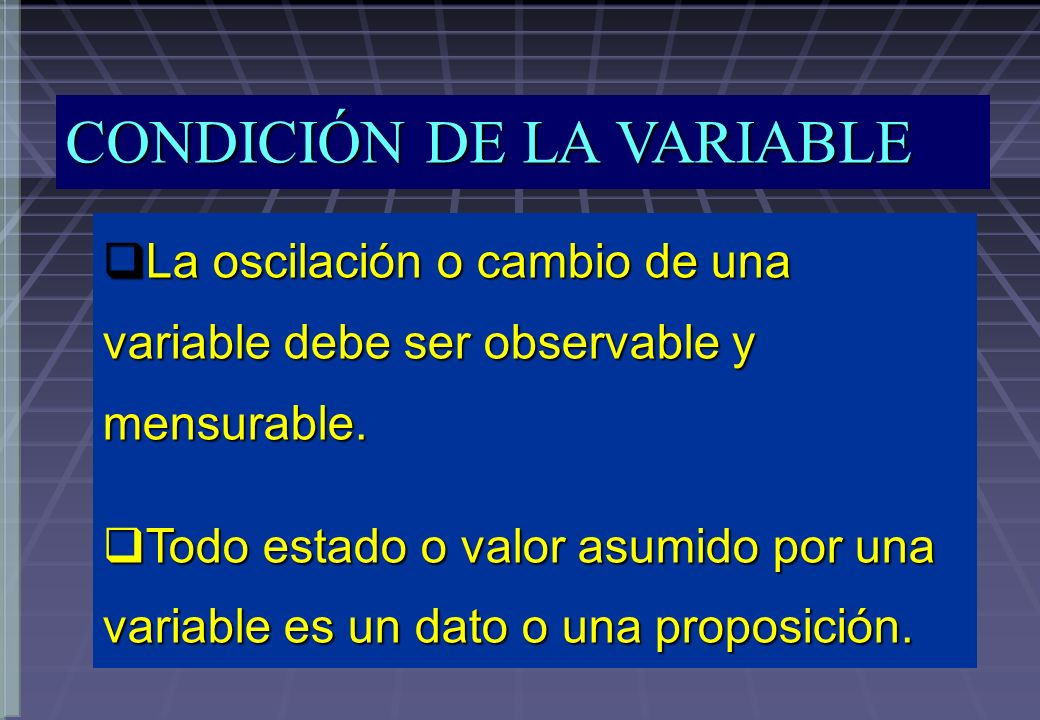 La oscilación o cambio de una variable debe ser observable y mensurable.
