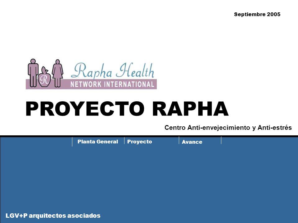 Planta General Proyecto Avance PROYECTO RAPHA Septiembre 2005 LGV+P arquitectos asociados Centro Anti-envejecimiento y Anti-estrés