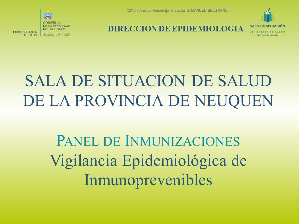INDICADORES de VIGILANCIA En este panel se muestran indicadores calculados en base a información suministrada por el Programa de Inmunizaciones, la Dirección de Epidemiología y la Dirección de Estadística de la Subsecretaría de Salud del Neuquén.
