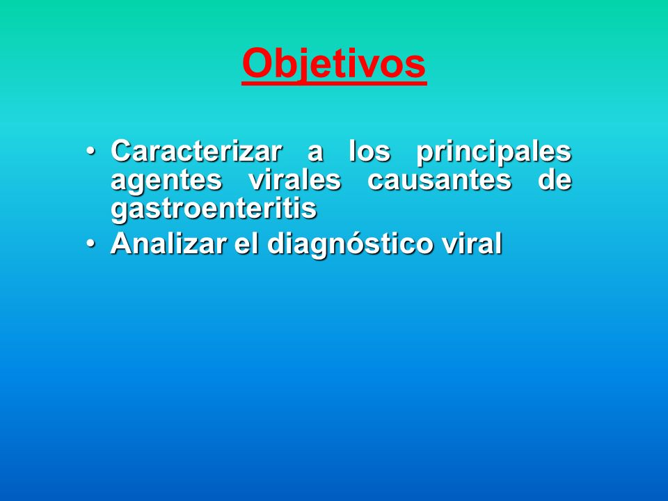 Objetivos Caracterizar a los principales agentes virales causantes de gastroenteritisCaracterizar a los principales agentes virales causantes de gastr