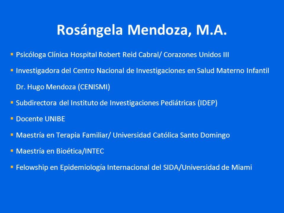 Rosángela Mendoza, M.A. Psicóloga Clínica Hospital Robert Reid Cabral/ Corazones Unidos III Investigadora del Centro Nacional de Investigaciones en Sa