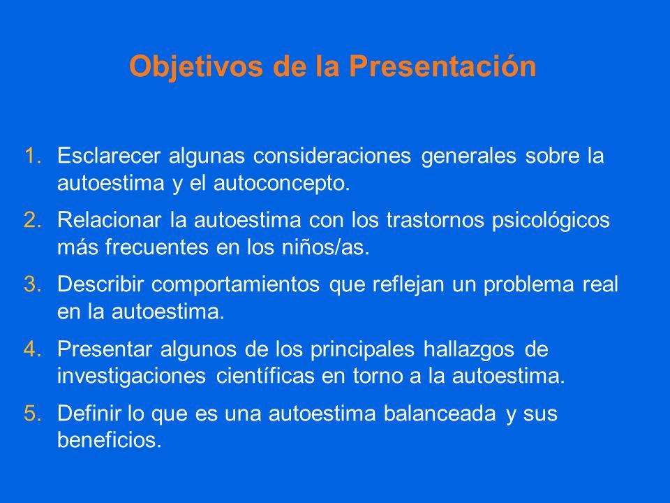 Objetivos de la Presentación 1.Esclarecer algunas consideraciones generales sobre la autoestima y el autoconcepto. 2.Relacionar la autoestima con los