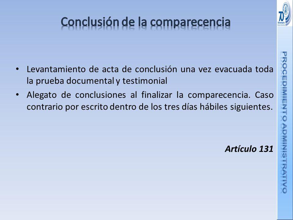 Levantamiento de acta de conclusión una vez evacuada toda la prueba documental y testimonial Alegato de conclusiones al finalizar la comparecencia.