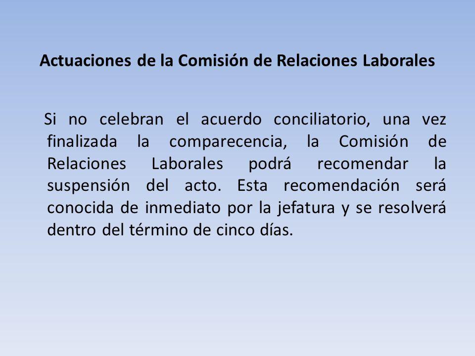 Actuaciones de la Comisión de Relaciones Laborales Si no celebran el acuerdo conciliatorio, una vez finalizada la comparecencia, la Comisión de Relaciones Laborales podrá recomendar la suspensión del acto.