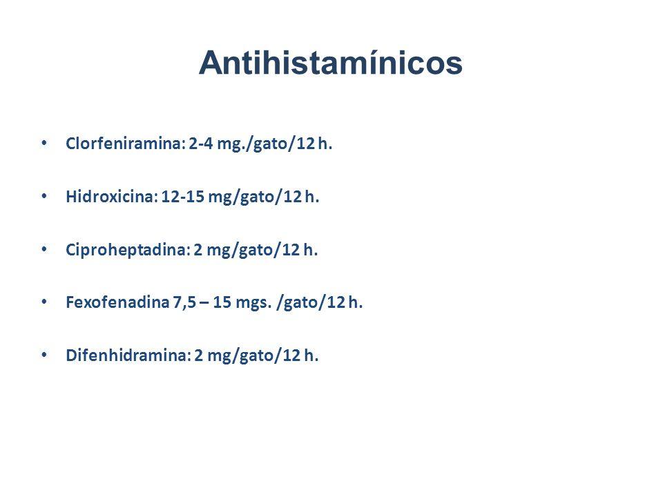 Antihistamínicos Clorfeniramina: 2-4 mg./gato/12 h. Hidroxicina: 12-15 mg/gato/12 h. Ciproheptadina: 2 mg/gato/12 h. Fexofenadina 7,5 – 15 mgs. /gato/
