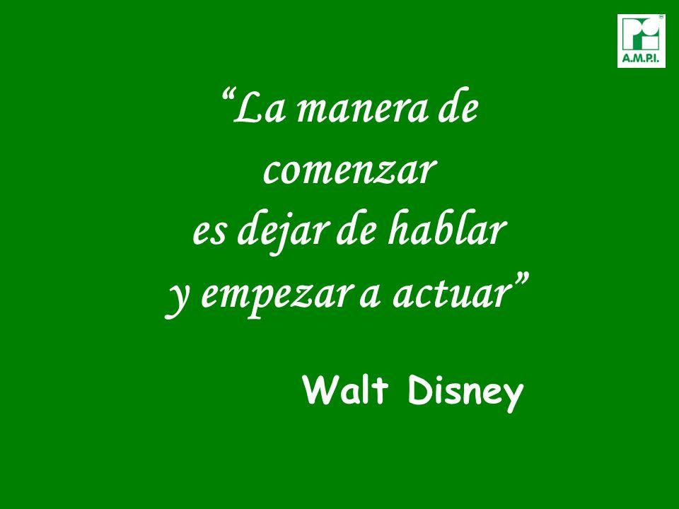 La manera de comenzar es dejar de hablar y empezar a actuar Walt Disney