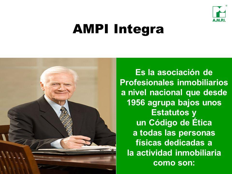 AMPI Integra Es la asociación de Profesionales inmobiliarios a nivel nacional que desde 1956 agrupa bajos unos Estatutos y un Código de Ética a todas
