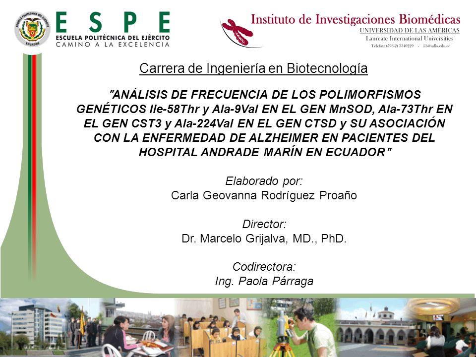 Objetivo General Analizar las frecuencias polimórficas de Ala-73Thr en el gen CST3 y Ala-224Val en el gen CTSD mediante PCR- RFLP e Ile-58Thr y Ala-9Val en el gen MnSOD mediante secuenciación y estudiar su asociación con la enfermedad de Alzheimer en pacientes del Hospital Andrade Marín en Ecuador.