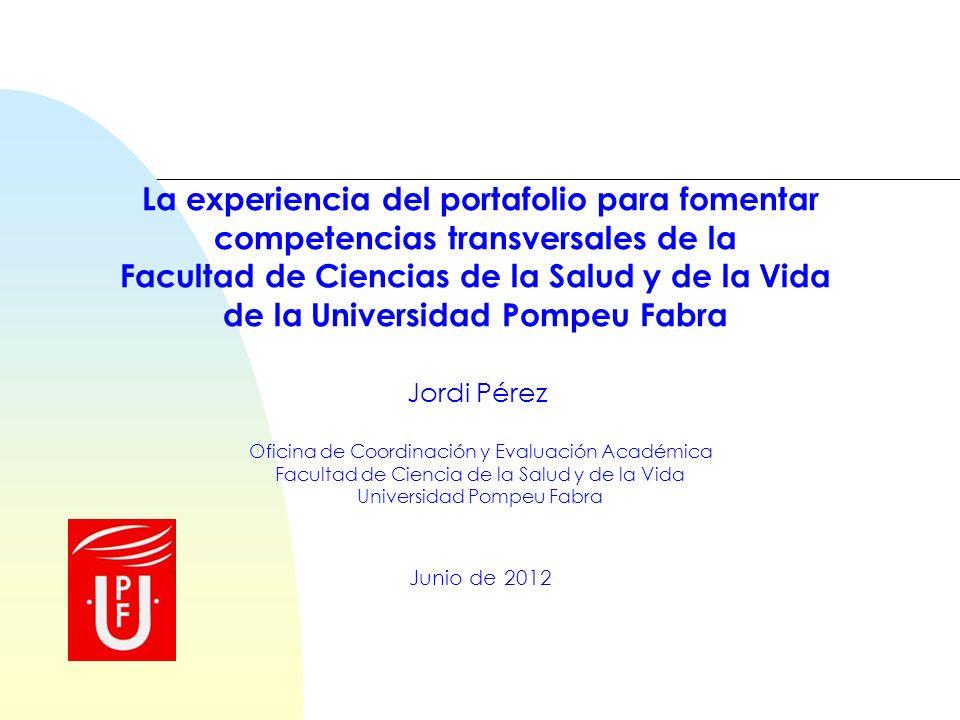 Jordi Pérez Oficina de Coordinación y Evaluación Académica Facultad de Ciencia de la Salud y de la Vida Universidad Pompeu Fabra La experiencia del po