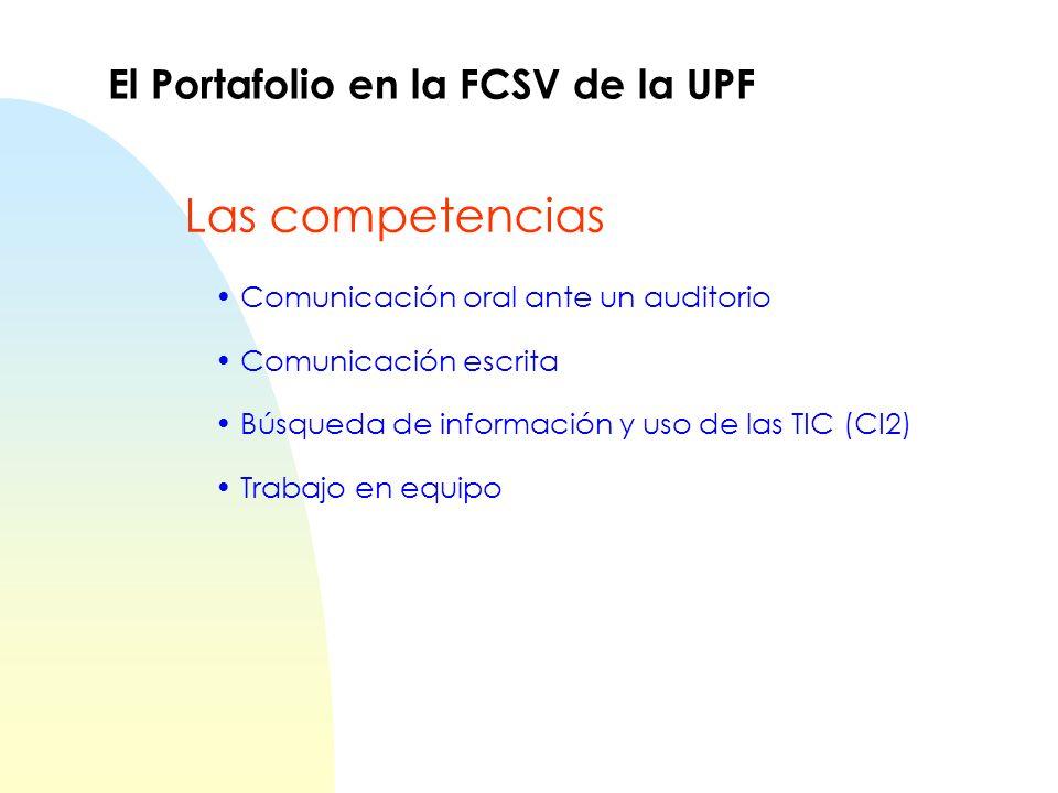 Comunicación oral ante un auditorio Comunicación escrita Búsqueda de información y uso de las TIC (CI2) Trabajo en equipo El Portafolio en la FCSV de