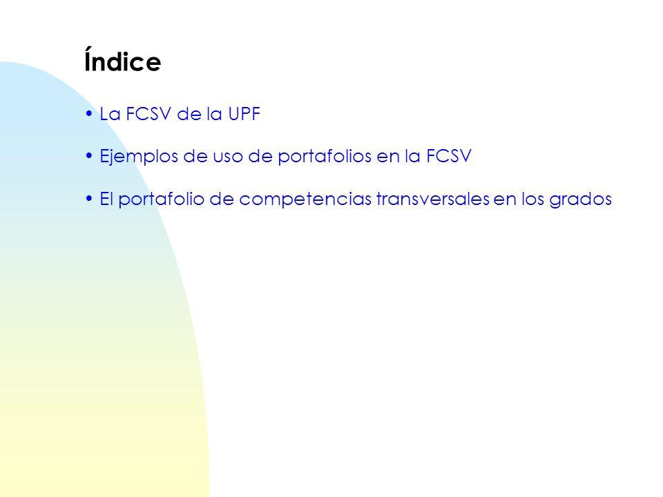 Índice La FCSV de la UPF Ejemplos de uso de portafolios en la FCSV El portafolio de competencias transversales en los grados