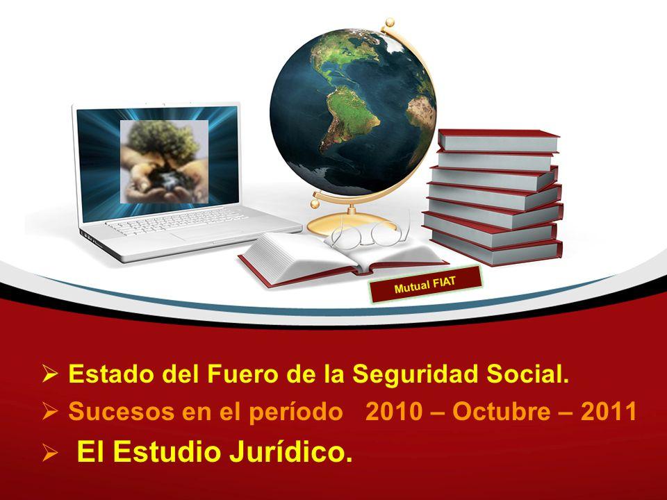 Estado del Fuero de la Seguridad Social. Sucesos en el período 2010 – Octubre – 2011 El Estudio Jurídico. Mutual FIAT
