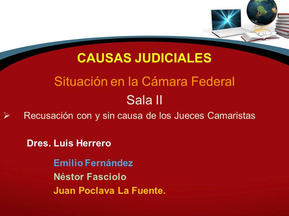 CAUSAS JUDICIALES Situación en la Cámara Federal Sala II Recusación con y sin causa de los Jueces Camaristas Dres. Luis Herrero Emilio Fernández Nésto