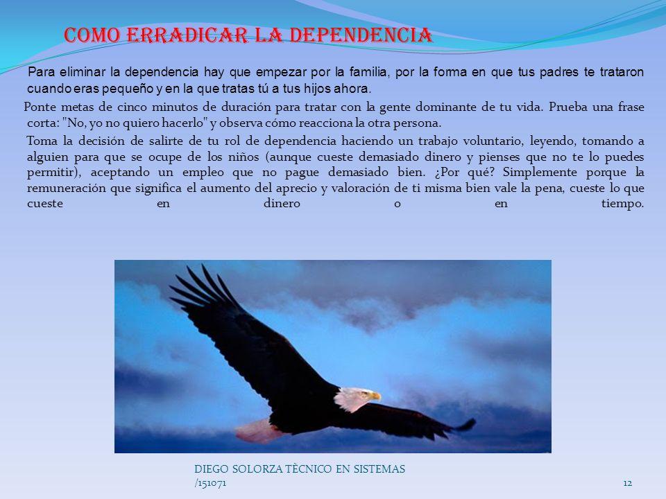 11 DIEGO SOLORZA TÈCNICO EN SISTEMAS /151071 Dependencia: La dependencia es el resultado de ser el extremo receptor de la caridad. A corto plazo, como