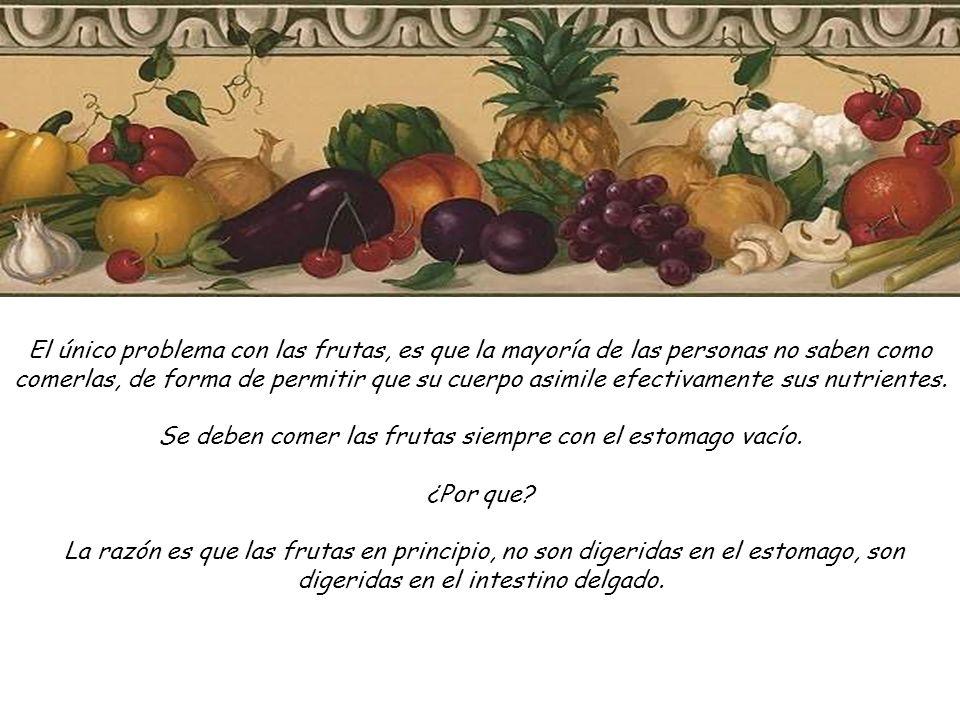 Las frutas pasan rápidamente por el estomago, de ahí pasan al intestino, donde liberan sus azucares.
