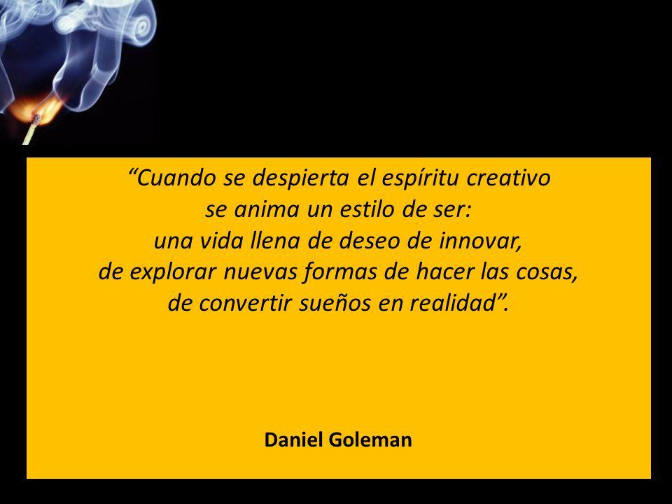 Cuando se despierta el espíritu creativo se anima un estilo de ser: una vida llena de deseo de innovar, de explorar nuevas formas de hacer las cosas,
