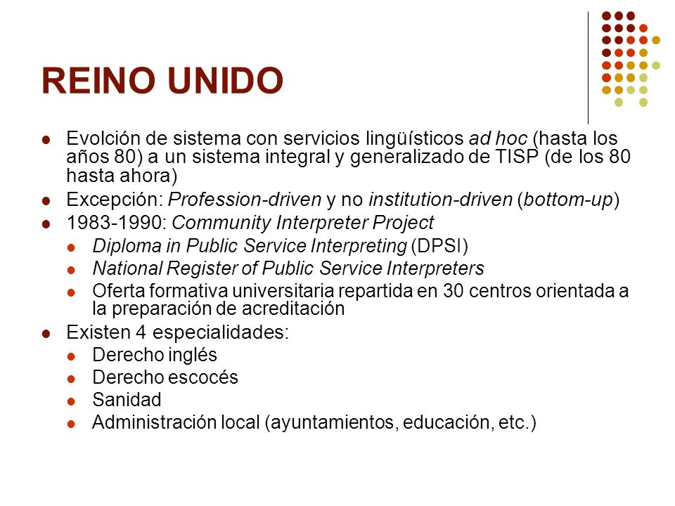 REINO UNIDO Evolción de sistema con servicios lingüísticos ad hoc (hasta los años 80) a un sistema integral y generalizado de TISP (de los 80 hasta ah