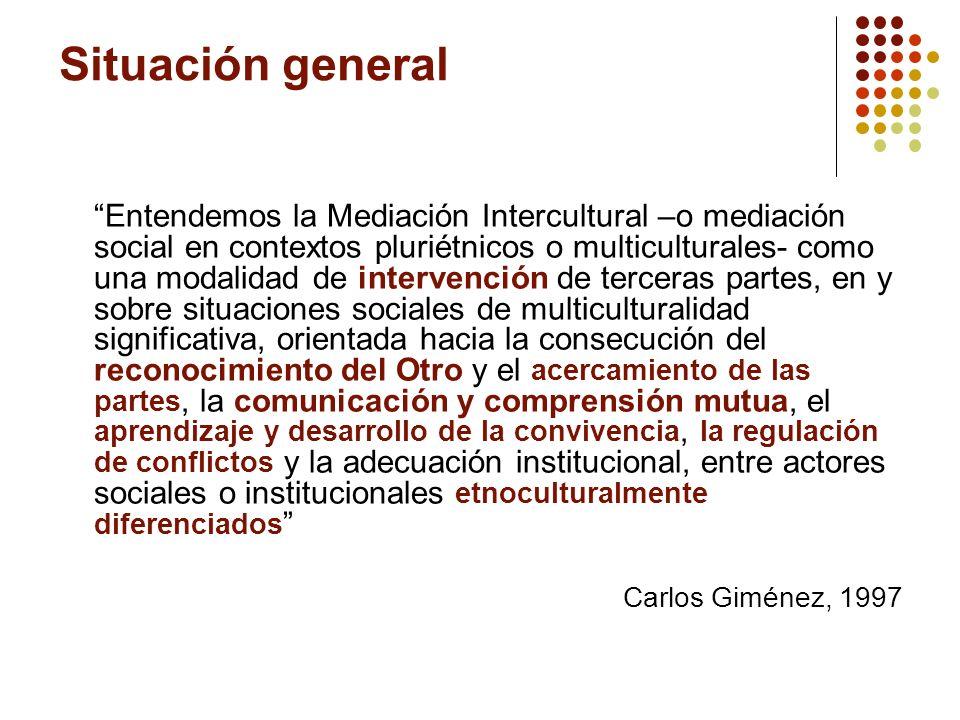 Situación general Entendemos la Mediación Intercultural –o mediación social en contextos pluriétnicos o multiculturales- como una modalidad de interve